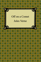 Off On A Comet! A journey through planetary space by Jules Verne