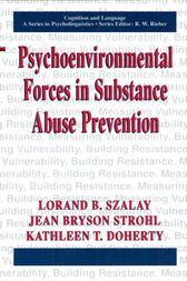 Psychoenvironmental Forces in Substance Abuse Prevention by Lorand B. Szalay