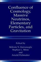 Confluence of Cosmology, Massive Neutrinos, Elementary Particles, and Gravitation by Behram N. Kursunogammalu