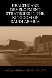Healthcare Development Strategies in the Kingdom of Saudi Arabia by Mohammed H. Mufti