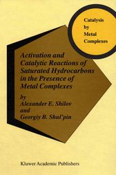 Activation and Catalytic Reactions of Saturated Hydrocarbons in the Presence of Metal Complexes by A.E. Shilov
