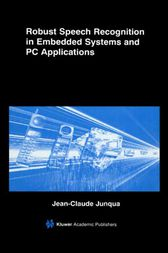 Robust Speech Recognition in Embedded Systems and PC Applications by Jean-Claude Junqua