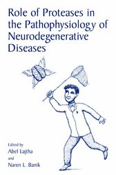 Role of Proteases in the Pathophysiology of Neurodegenerative Diseases by Abel Lajtha