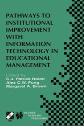 Pathways to Institutional Improvement with Information Technology in Educational Management by C.J. Patrick Nolan