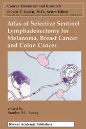 Atlas of Selective Sentinel Lymphadenectomy for Melanoma, Breast Cancer and Colon Cancer by Stanley P. L. Leong