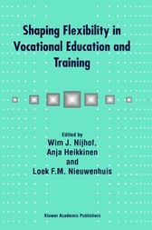 Shaping Flexibility in Vocational Education and Training by W.J. Nijhof