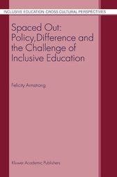 Spaced Out: Policy, Difference and the Challenge of Inclusive Education by F. Armstrong