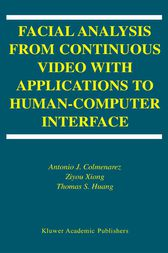 Facial Analysis from Continuous Video with Applications to Human-Computer Interface by Antonio J. Colmenarez