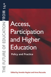 Access, Participation and Higher Education by Annette Hayton
