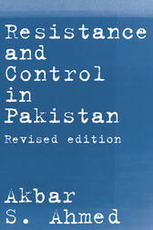 Resistance and Control in Pakistan by Akbar S. Ahmed