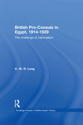 British Pro-Consuls in Egypt, 1914-1929 by C. W. R. Long