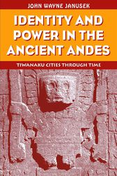 Identity and Power in the Ancient Andes by John Wayne Janusek