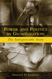 Power and Politics in Globalization by Howard H. Lentner