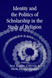 Identity and the Politics of Scholarship in the Study of Religion by Jose Cabezon