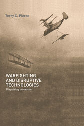 Warfighting and Disruptive Technologies by Terry Pierce