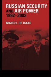 Russian Security and Air Power, 1992-2002 by Marcel De Haas