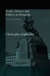 Truth, History and Politics in Mongolia by Christopher Kaplonski