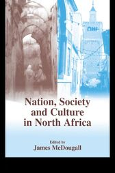 Nation, Society and Culture in North Africa by James McDougall