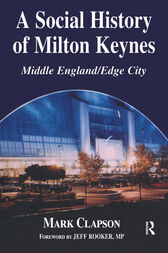 A Social History of Milton Keynes by Mark Clapson