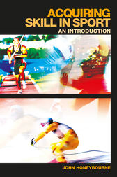 Acquiring Skill in Sport: An Introduction by John Honeybourne