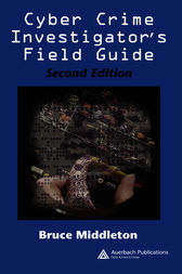Cyber Crime Investigator's Field Guide, Second Edition by Bruce Middleton