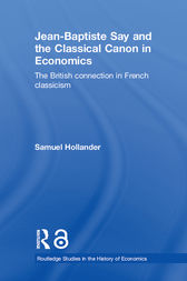 Jean-Baptiste Say and the Classical Canon in Economics by Samuel Hollander