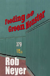 Feeding the Green Monster by Rob Neyer