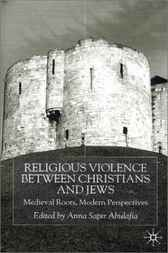Religious Violence Between Christians and Jews by Anna Sapir Abulafia