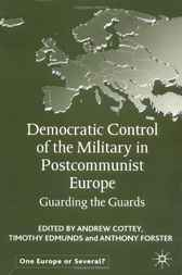 Democratic Control of the Military in Postcommunist Europe by Andrew Cottey