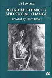 Religion, Ethnicity and Social Change by Liz Fawcett