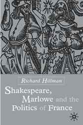 Shakespeare, Marlow and the Politics of France by Richard Hillman