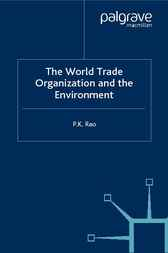 World Trade Organization and the Environment by P.K. Rao