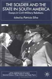 The Soldier and the State in South America by Patricio Silva