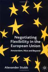 Negotiating Flexibility in the European Union by Alexander Stubb