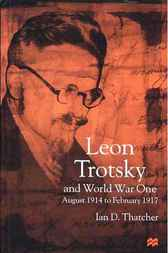 Leon Trotsky and World War One by Ian D. Thatcher