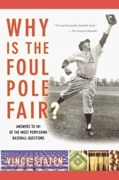 Why Is The Foul Pole Fair? by Vince Staten