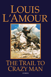 The Trail to Crazy Man by Louis L'Amour