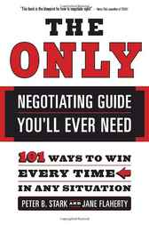The Only Negotiating Guide You'll Ever Need by Peter B. Stark