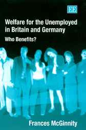 Welfare for the Unemployed in Britain and Germany by Frances McGinnity