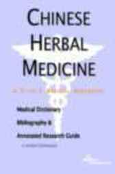 Chinese Herbal Medicine - A Medical Dictionary, Bibliography, and Annotated Research Guide to Internet References by James N. Parker