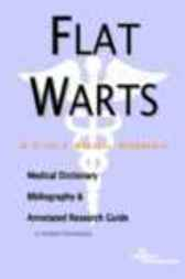 Flat Warts - A Medical Dictionary, Bibliography, and Annotated Research Guide to Internet References by James N. Parker