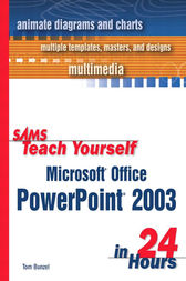 Sams Teach Yourself Microsoft Office PowerPoint 2003 in 24 Hours by Tom Bunzel