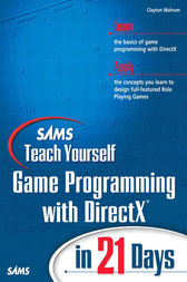 Sams Teach Yourself Game Programming with DirectX in 21 Days by Clayton Walnum
