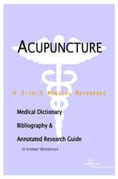 Acupuncture - A Medical Dictionary, Bibliography, and Annotated Research Guide to Internet References by James N. Parker