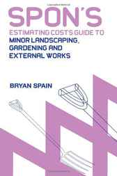 Spon's Estimating Cost Guide to Minor Landscaping, Gardening and External Works by Bryan Spain