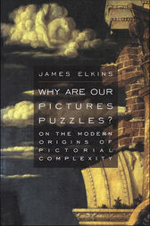 Why Are Our Pictures Puzzles? by James Elkins