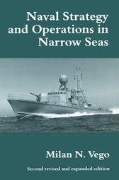Naval Strategy and Operations in Narrow Seas by Milan N. Vego