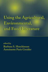 Using the Agricultural, Environmental, and Food Literature by Barbara S. Hutchinson