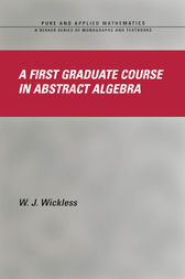 A First Graduate Course in Abstract Algebra by W.J. Wickless