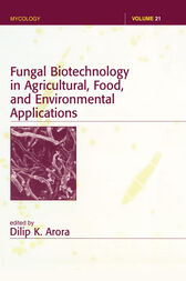 Fungal Biotechnology in Agricultural, Food, and Environmental Applications by Dilip K. Arora